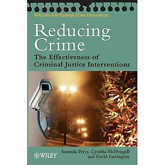 Reduzierenden Verbrechen: Die Wirksamkeit der kriminellen Gerechtigkeit-Interventionen (Wiley Series in der Psychologie des Verbrechens, Polizei und Recht)