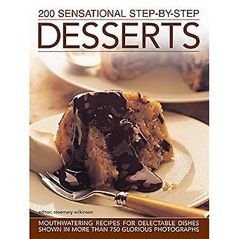 200 Sensational Step-by-Step Desserts: Mouthwatering Recipes for Delectable Dishes Shown in More Than 750 Glorious...