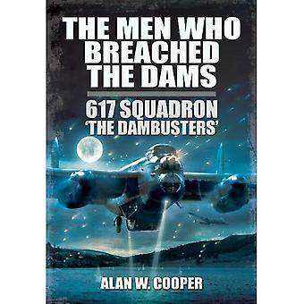 The Men Who Breached the Dams: 617 Squadron The Dambusters