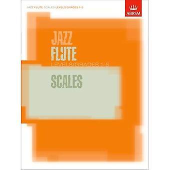 Jazz Flute Scales Levels/Grades 1-5 (ABRSM Exam Pieces)
