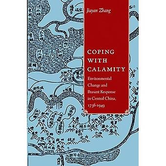 Coping with Calamity: Environmental Change and Peasant Response in Central China, 1736-1949 (NIAS Monographs)