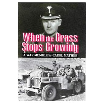 When the Grass Stops Growing : A War Memoir