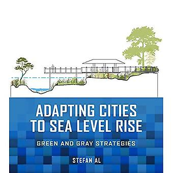 Adapting Cities to Sea Level Rise: Green and Gray� Strategies