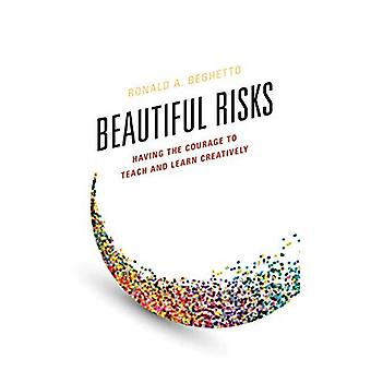 Beautiful Risks: Having the� Courage to Teach and Learn Creatively