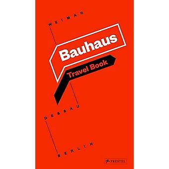 Bauhaus - Travel Book - Weimar Dessau Berlin by Ingolf Kern - Susanne K