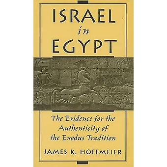 Israel in Egypt The Evidence for the Authenticity of the Exodus Tradition by Hoffmeier & James K.