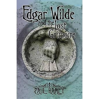 Edgar Wilde and the Lost Grimoire by Ramey & Paul