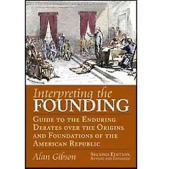 Interpretación de la guía del fundador a los Debates de aguantar sobre los orígenes y fundamentos de la República americana, segunda edición revisada y Ex de Gibson y Alan Ray