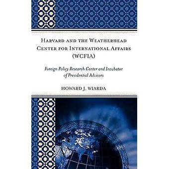 Harvard och Weatherhead Center för internationella ärenden Wcfia utländska Policy Research Center och inkubator av presidentens rådgivare av Wiarda & Howard J.