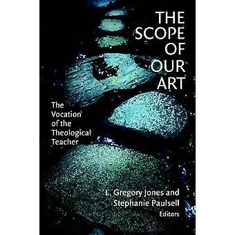 La portée de notre Art la Vocation de l'enseignant théologique par Jones & Gregory L.