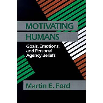 Motivating Humans Goals Emotions and Personal Agency Beliefs by Ford & Martin E.