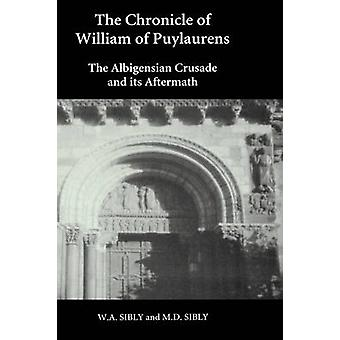 The Chronicle of William of Puylaurens The Albigensian Crusade and Its Aftermath by William