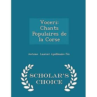 Voceri Chants Populaires de la Corse  Scholars Choice Edition by Laurent Apollinaire Fe & Antoine