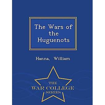 The Wars of the Huguenots  War College Series by William & Hanna