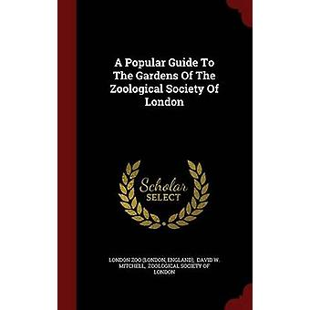 A Popular Guide To The Gardens Of The Zoological Society Of London by London & London Zoo