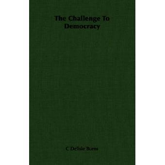 The Challenge To Democracy by Burns & C Delisle