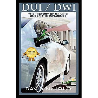DUI  Dwi The History of Driving Under the Influence by Jolly & David N.