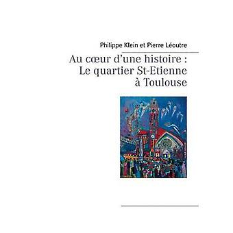 Au C Ur DUne Histoire Le Quartier StEtienne a Toulouse by Klein & Philippe