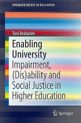 Enabling University  ImpairHommest Disability and Social Justice in Higher Education by Brabazon & Tara