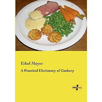 A Practical Dictionary of Cookery by Meyer & Ethel