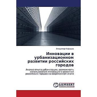 Innovatsii V Urbanizatsionnom Razvitii Rossiyskikh Gorodov by Kafidov Vladimir