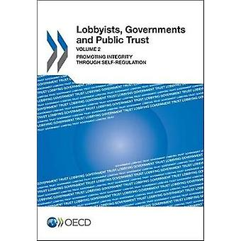 Lobbyists Governments and Public Trust Volume 2 Promoting Integrity through Selfregulation by OECD