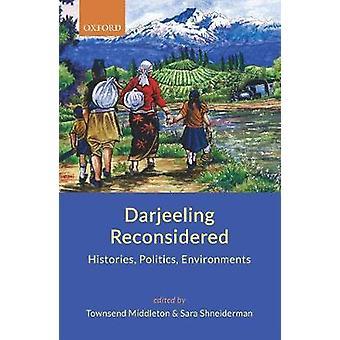 Darjeeling Reconsidered - Histories - Politics - Environments by Darje