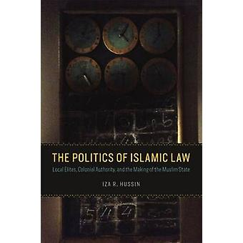 Politics of Islamic Law - Local Elites - Colonial Authority - and the