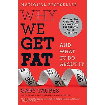 Why We Get Fat - and What to Do About it by Gary Taubes - 978030747425