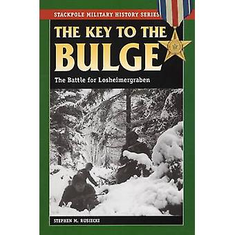 Key to the Bulge - The Batle for Losheimergraben by Stephen M. Rusieck
