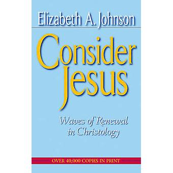 Consider Jesus - Waves of Renewal in Christology (New edition) by Eliz