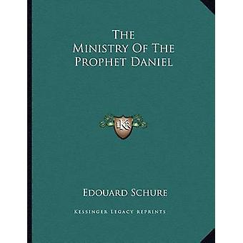 The Ministry of the Prophet Daniel by Edouard Schure - 9781163054079