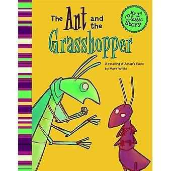 The Ant and the Grasshopper - A Retelling of Aesop's Fable by Mark Whi
