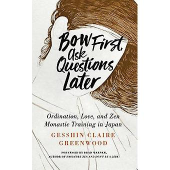 Bow First - Ask Questions Later - Ordination - Love and Monastic Zen i