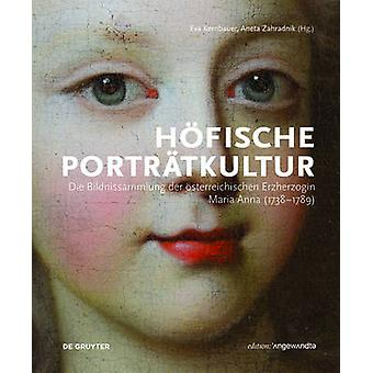 Hofische Portratkultur - Die Bildnissammlung Der Osterreichischen Erzh