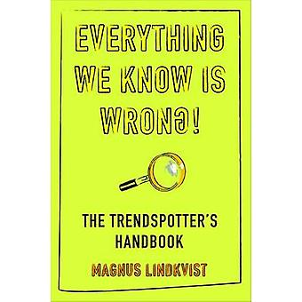 Everything We Know is Wrong - The Trend Spotters Handbook (Mass Paperb