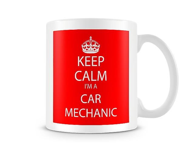 Keep Calm Im A Car Mechanic Printed Mug Printed Mug