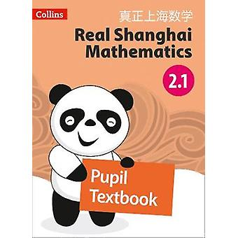 Real Shanghai Mathematics - Pupil Textbook 2.1 by Real Shanghai Mathe