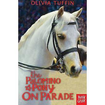 The Palomino Pony on Parade by Olivia Tuffin - 9780857635563 Book