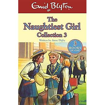 The Naughtiest Girl Collection - Books 8-10 by Enid Blyton - Anne Digb