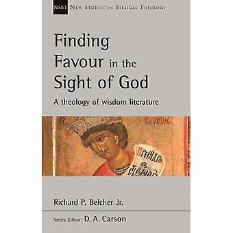 Finding Favour in the Sight of God - A Theology Of Wisdom Literature b