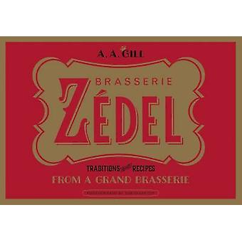 Brasserie Zedel - Traditions and Recipes from a Grand Brasserie by A.