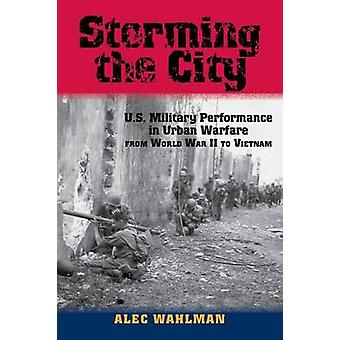 Storming the City - U.S. Military Performance in Urban Warfare from Wo