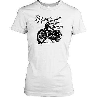 To American Motorcyclists From Triumph Ladies T Shirt