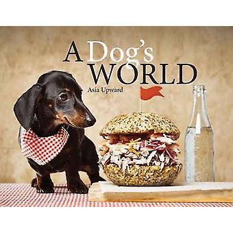 A Dog's World by Asia Upward - 9781742576770 Book