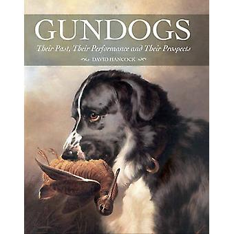 Gundogs - Their Past - Their Performance and Their Prospects by David