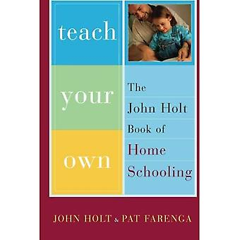 Enseigner votre propre: Le livre de John Holt de l'enseignement à domicile