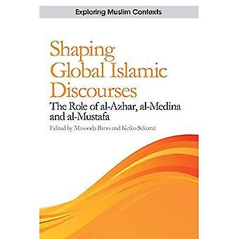Shaping Global Islamic Discourses: The Role of al-Azhar, al-Medina and al-Mustafa - Exploring Muslim Contexts (Paperback)