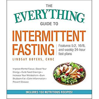 The Everything Guide to Intermittent Fasting: Learn How to Lose Weight and Heal Your Body By Controlling When and What You Eat (Everything (R))
