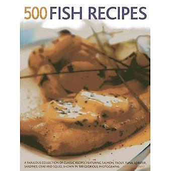 500 Fish Recipes: A Fabulous Collection of Classic Recipes Featuring Salmon, Trout, Tuna, Lobster, Sardines, Crab...